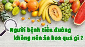 bệnh tiểu đường không nên ăn hoa quả gì