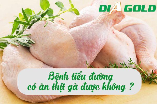 Người bị bệnh tiểu đường có ăn thịt gà được không