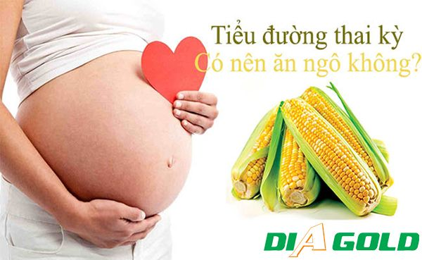 Tiểu đường thai kỳ ăn bắp được không