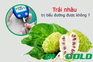 Trái nhàu trị tiểu đường được không